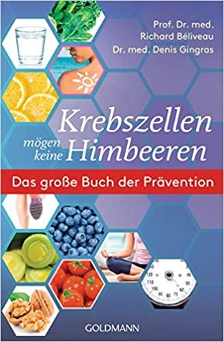 Krebszellen mögen keine Himbeeren - Das große Buch der Prävention von Prof. Dr. med. Richard Béliveau